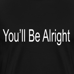 You'll Be Alright - Men's Premium T-Shirt