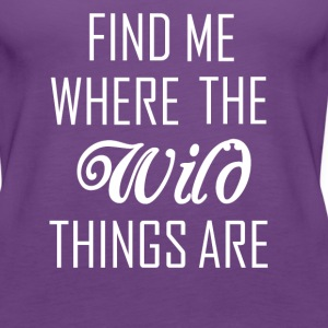 Where the wild things are Tanks - Women's Premium Tank Top