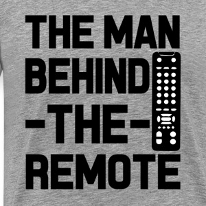 The man behind the remote funny saying shirt - Men's Premium T-Shirt