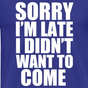 Sorry I'm late, I didn't want to come funny saying - Men's Premium T-Shirt