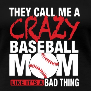 Crazy Baseball Mom Shirt - Women's Premium T-Shirt