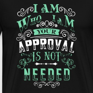 Your Approval Is Not Need - Men's Premium T-Shirt
