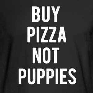 Buy Pizza Not Puppies - Men's Long Sleeve T-Shirt