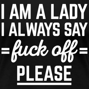 I Am A Lady Funny Quote Women's T-Shirts - Women's Premium T-Shirt