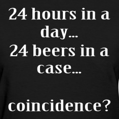 24 Beers A Day FUNNY Women's T-Shirts
