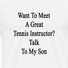 want_to_meet_a_great_tennis_instructor_t T-Shirts