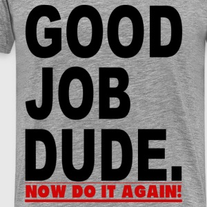 GOOD JOB DUDE FUNNY - Men's Premium T-Shirt
