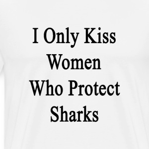 i_only_kiss_women_who_protect_sharks T-Shirts - Men's Premium T-Shirt