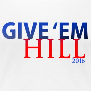 GIVE 'EM HILL 2016 - Women's Premium T-Shirt