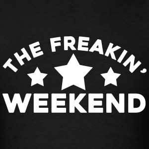 Freakin Weekend T-Shirts - Men's T-Shirt
