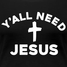 Y'all Need Jesus Women's T-Shirts
