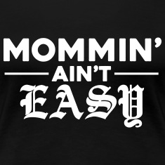 Mommin Ain't Easy Women's T-Shirts