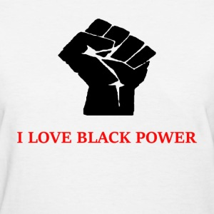 I Love Black Power - Women's T-Shirt