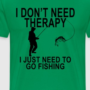 i_dont_need_therapy_i_just_need_fishing_ - Men's Premium T-Shirt