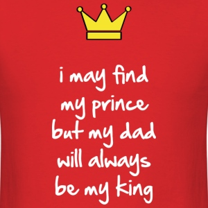 My dad will always be my king T-Shirts - Men's T-Shirt
