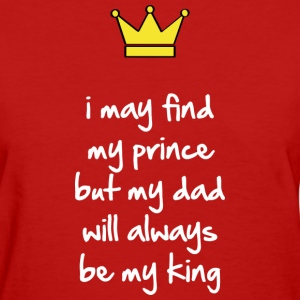 My dad will always be my king Women's T-Shirts - Women's T-Shirt
