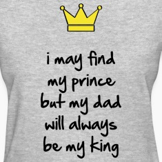 My dad will always be my king Women's T-Shirts