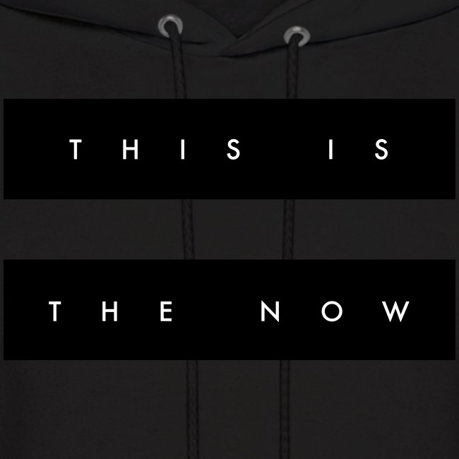 'this is the now' hoodie