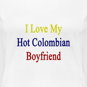 i_love_my_hot_colombian_boyfriend Women's T-Shirts - Women's Premium T-Shirt