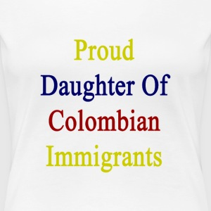 proud_daughter_of_colombian_immigrants Women's T-Shirts - Women's Premium T-Shirt