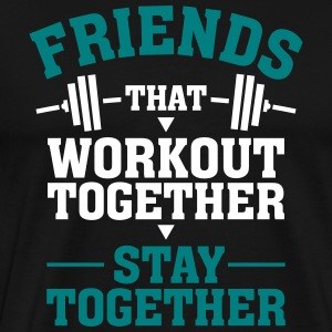 Friends That Workout Together Stay Together T-Shirts - Men's Premium T-Shirt