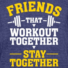 Friends That Workout Together Stay Together T-Shirts