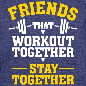 Friends That Workout Together Stay Together T-Shirts - Unisex Tri-Blend T-Shirt by American Apparel