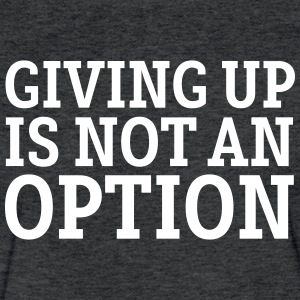 Giving Up Is Not An Option T-Shirts - Fitted Cotton/Poly T-Shirt by Next Level