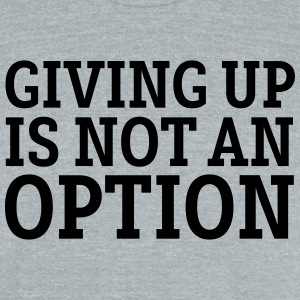 Giving Up Is Not An Option T-Shirts - Unisex Tri-Blend T-Shirt by American Apparel
