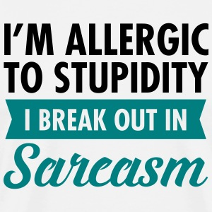 I'm Allergic To Stupidity - I Break Out In Sarcasm T-Shirts - Men's Premium T-Shirt