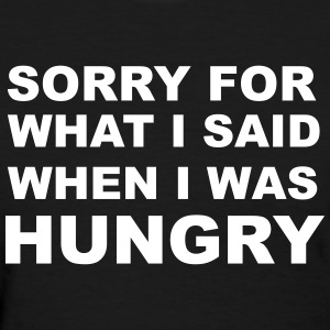 Sorry for What I Said When I Was Hungry. Women's T-Shirts - Women's T-Shirt