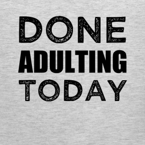 Done Adulting Today funny lazy saying shirt - Men's Premium Tank