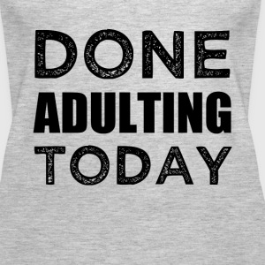 Done Adulting Today funny lazy saying shirt - Women's Premium Tank Top