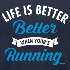Life Is Better When You're Running T-Shirts