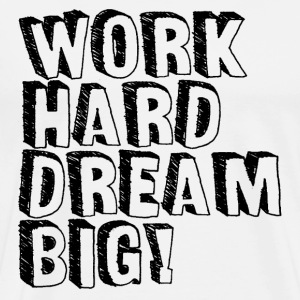Work hard, dream Big - Men's Premium T-Shirt