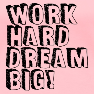 Work hard, dream Big - Women's Premium T-Shirt