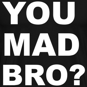 You Mad Bro? T-Shirts - Men's Premium T-Shirt