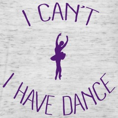 I can't I have Dance Tanks