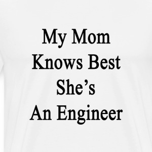 my_mom_knows_best_shes_an_engineer T-Shirts - Men's Premium T-Shirt