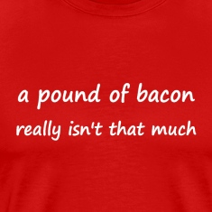 A pound of bacon men's shirt
