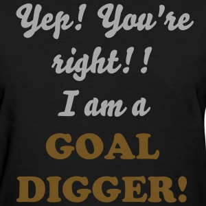 I am a Goal Digger - Women's T-Shirt