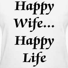 Happy Wife...Happy Life