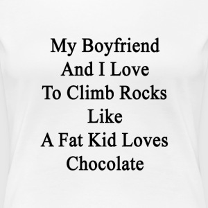 my_boyfriend_and_i_love_to_climb_rocks_l Women's T-Shirts - Women's Premium T-Shirt