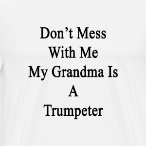 dont_mess_with_me_my_grandma_is_a_trumpe T-Shirts - Men's Premium T-Shirt