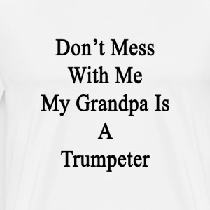 dont_mess_with_me_my_grandpa_is_a_trumpe T-Shirts - Men's Premium T-Shirt