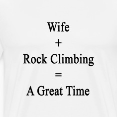 wife_plus_rock_climbing_equals_a_great_t T-Shirts