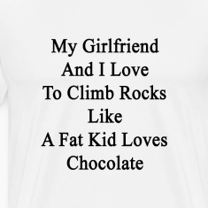my_girlfriend_and_i_love_to_climb_rocks_ T-Shirts