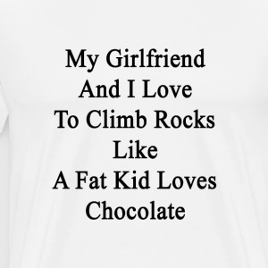 my_girlfriend_and_i_love_to_climb_rocks_ T-Shirts - Men's Premium T-Shirt