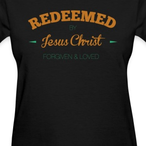 Redeemed-by-Jesus Christ Forgiven and Loved - Women's T-Shirt