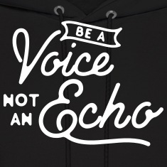 Be a voice not an echo Hoodies